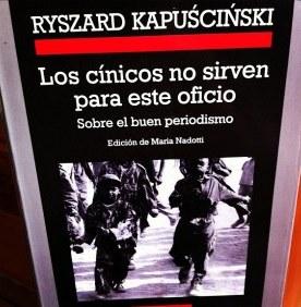 """""""Los cínicos no sirven para este oficio. Sobre el buen periodismo"""" RyszardKapuscinski"""