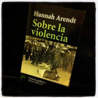 'Sobre la violencia', Hannah Arendt. Alianza Editorial; Colección Ciencias Sociales Ciencia política
