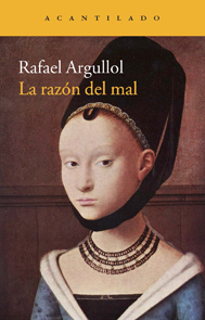 Rafael Argullol, La razón del mal
