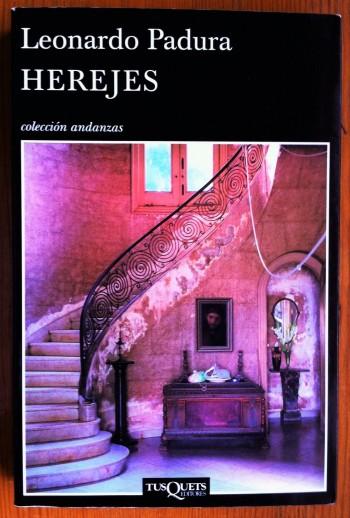 'Herejes', Leonardo Padura. Tusquets Editores. Colección Andanzas |Foto: Mónica Solanas
