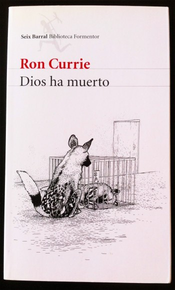 'Dios ha muerto', de Ron Currie. Editorial Seix Barral, Biblioteca Formentor | Foto: Mónica Solanas