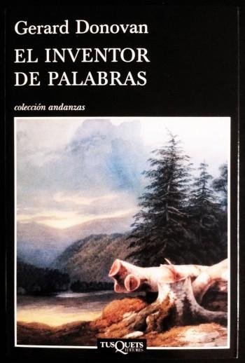 'El inventor de palabras', Gerard Donovan. Tusquets Editores, colección Andanzas, 2010 | Foto: Mónica Solanas