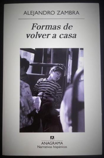 'Formas de volver a casa', Alejandro Zambra. Editorial Anagrama, Colección Narrativas hispánicas | Foto: Mónica Solanas